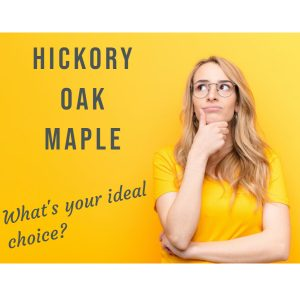 Hickory, maple or oak: what's your ideal choice?